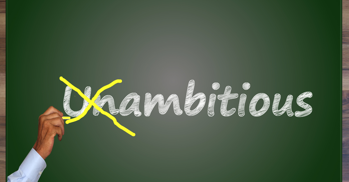 be ambitious with goals